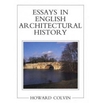 Essays in English Architectural History by Howard Colvin, 9780300070347