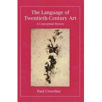 The Language of Twentieth-Century Art: A Conceptual History by Paul Crowther, 9780300072419