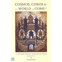 Cosmos, Chaos and the World to Come: The Ancient Roots of Apocalyptic Faith by Norman Cohn, 9780300090888