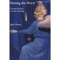 Painting the Word: Christian Pictures and Their Meanings by John Drury, 9780300092943