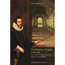 The Evolution of English Collecting: The Reception of Italian Art in the Tudor and Stuart Periods by Edward Chaney, 9780300102246