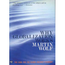 Why Globalization Works by Martin Wolf, 9780300107777