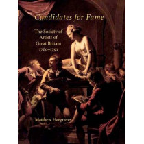 Candidates for Fame: The Society of Artists of Great Britain 1760-1791 by Matthew Hargraves, 9780300110043