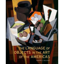 The Language of Objects in the Art of the Americas by Edward J. Sullivan, 9780300111064