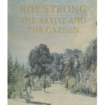 The Artist and the Garden by Roy Strong, 9780300111163