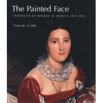 The Painted Face: Portraits of Women in France, 1814-1914 by Tamar Garb, 9780300111187