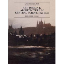 Art, Design, and Architecture in Central Europe 1890-1920 by Elizabeth Clegg, 9780300111200
