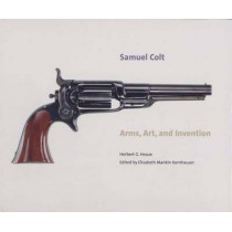 Samuel Colt: Arms, Art, and Invention by Herbert G. Houze, 9780300111330