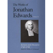 The Works of Jonathan Edwards, Vol. 25: Volume 25: Sermons and Discourses, 1743-1758 by Jonathan Edwards, 9780300115390
