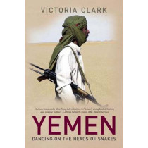 Yemen: Dancing on the Heads of Snakes by Victoria Clark, 9780300117011
