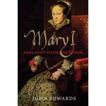 Mary I: England's Catholic Queen by John Edwards, 9780300118100