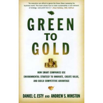 Green to Gold: How Smart Companies Use Environmental Strategy to Innovate, Create Value, and Build Competitive Advantage by Daniel C. Esty, 9780300119978
