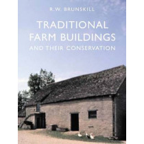 Traditional Farm Buildings and their Conservation by R. W. Brunskill, 9780300123197