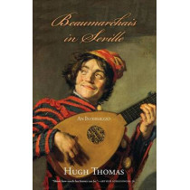 Beaumarchais in Seville: An Intermezzo by Hugh Thomas, 9780300136333