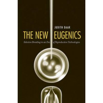 The New Eugenics: Selective Breeding in an Era of Reproductive Technologies by Judith Daar, 9780300137156