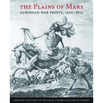 The Plains of Mars: European War Prints, 1500-1825, from the Collection of the Sarah Campbell Blaffer Foundation by James Clifton, 9780300137224