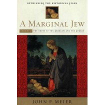 A Marginal Jew: Rethinking the Historical Jesus, Volume I: The Roots of the Problem and the Person by John P. Meier, 9780300140187