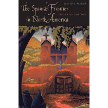 The Spanish Frontier in North America: The Brief Edition by David J. Weber, 9780300140682