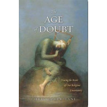 The Age of Doubt: Tracing the Roots of Our Religious Uncertainty by Christopher Lane, 9780300141924