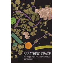 Breathing Space: How Allergies Shape Our Lives and Landscapes by Gregg Mitman, 9780300143157