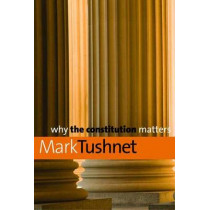 Why the Constitution Matters by Mark Tushnet, 9780300150360