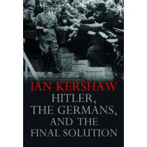 Hitler, the Germans, and the Final Solution by Ian Kershaw, 9780300151275