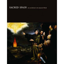 Sacred Spain: Art and Belief in the Spanish World by Luisa Elena Alcala, 9780300154719
