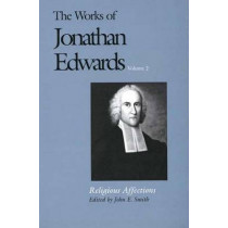 The Works of Jonathan Edwards, Vol. 2: Volume 2: Religious Affections by Jonathan Edwards, 9780300158410