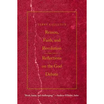Reason, Faith, and Revolution: Reflections on the God Debate by Terry Eagleton, 9780300164534