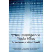 What Intelligence Tests Miss: The Psychology of Rational Thought by Keith E. Stanovich, 9780300164626