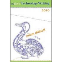 The Best Technology Writing, 2010: 2010 by Julian Dibbell, 9780300165586