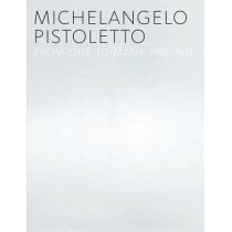 Michelangelo Pistoletto: From One to Many, 1956-1974 by Carlos Basualdo, 9780300166163