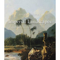 Imperial Landscapes: Britain's Global Visual Culture, 1745-1820 by John E. Crowley, 9780300170504