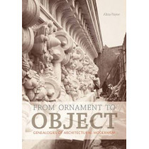From Ornament to Object: Genealogies of Architectural Modernism by Alina Payne, 9780300175332
