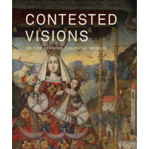 Contested Visions in the Spanish Colonial World by Ilona Katzew, 9780300176643