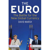The Euro: The Battle for the New Global Currency by David Marsh, 9780300176742