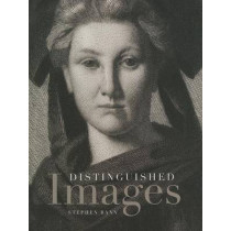 Distinguished Images: Prints and the Visual Economy in Nineteenth-Century France by Stephen Bann, 9780300177275