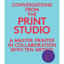 Conversations from the Print Studio: A Master Printer in Collaboration with Ten Artists by Craig Zammiello, 9780300179897
