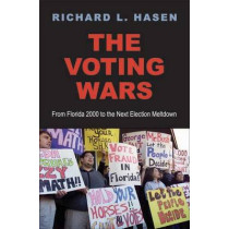 The Voting Wars: From Florida 2000 to the Next Election Meltdown by Richard L. Hasen, 9780300182033