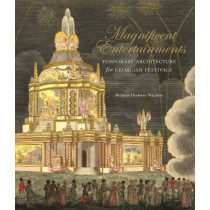 Magnificent Entertainments: Temporary Architecture for Georgian Festivals by Melanie Doderer-Winkler, 9780300186420