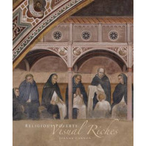 Religious Poverty, Visual Riches: Art in the Dominican Churches of Central Italy in the Thirteenth and Fourteenth Centuries by Joanna Cannon, 9780300187656