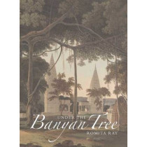 Under the Banyan Tree: Relocating the Picturesque in British India by Romita Ray, 9780300187694