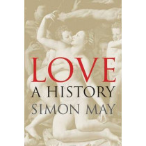 Love: A History by Simon May, 9780300187748
