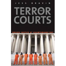 The Terror Courts: Rough Justice at Guantanamo Bay by Jess Bravin, 9780300189209