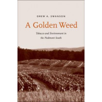 A Golden Weed: Tobacco and Environment in the Piedmont South by Drew A. Swanson, 9780300191165