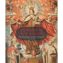 Journeys to New Worlds: Spanish and Portuguese Colonial Art in the Roberta and Richard Huber Collection by Suzanne L. Stratton-Pruitt, 9780300191769