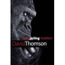 Why Acting Matters by David Thomson, 9780300195781