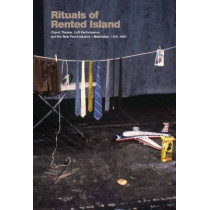 Rituals of Rented Island: Object Theater, Loft Performance, and the New Psychodrama-Manhattan, 1970-1980 by Jay Sanders, 9780300195866