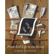 From Still Life to the Screen: Print Culture, Display, and the Materiality of the Image in Eighteenth-Century London by Joseph Monteyne, 9780300196351