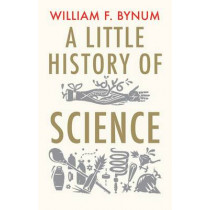 A Little History of Science by William F. Bynum, 9780300197136